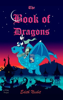The Book of Dragons by Edith Nesbit from PublishDrive Inc in General Novel category
