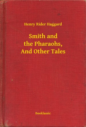 Smith and the Pharaohs, And Other Tales by Henry Rider Haggard from PublishDrive Inc in General Novel category