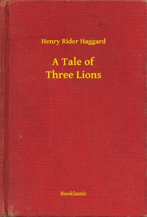 A Tale of Three Lions by Henry Rider Haggard from PublishDrive Inc in General Novel category