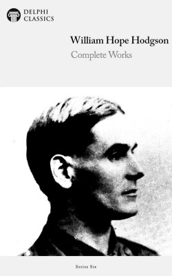 Complete Works of William Hope Hodgson by William Hope Hodgson from PublishDrive Inc in General Novel category