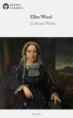 Delphi Collected Works of Mrs. Henry Wood (Illustrated) by Ellen Wood from PublishDrive Inc in Classics category