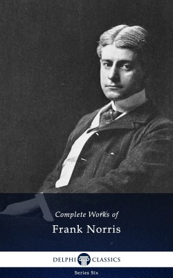 Delphi Complete Works of Frank Norris (Illustrated) by Frank Norris from PublishDrive Inc in Classics category