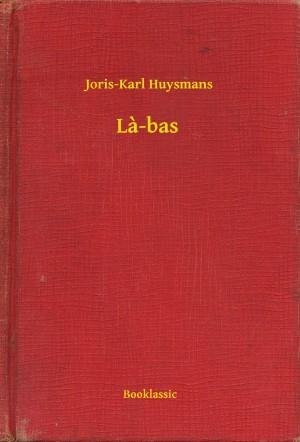 La-bas by Joris-Karl Huysmans from PublishDrive Inc in General Novel category