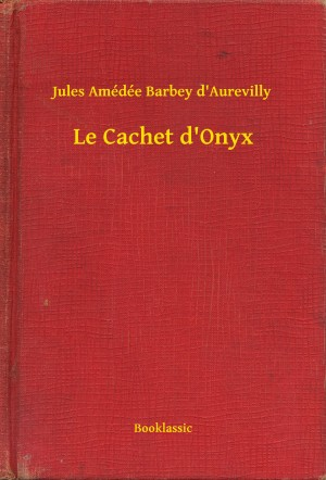 Le Cachet d'Onyx by Jules Amédée Barbey d'Aurevilly from PublishDrive Inc in General Novel category