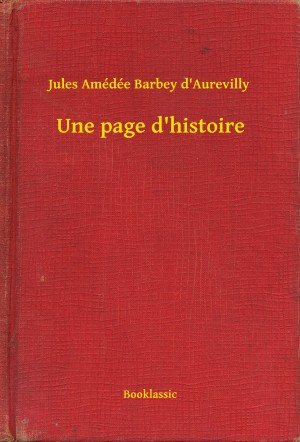 Une page d'histoire by Jules Amédée Barbey d'Aurevilly from PublishDrive Inc in General Novel category