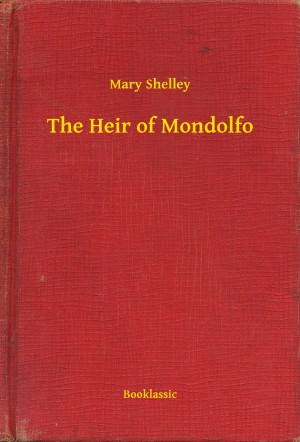 The Heir of Mondolfo by Mary Shelley from PublishDrive Inc in General Novel category