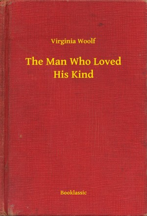 The Man Who Loved His Kind by Virginia Woolf from PublishDrive Inc in General Novel category