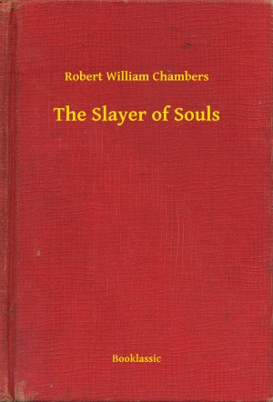 The Slayer of Souls by Robert William Chambers from PublishDrive Inc in General Novel category