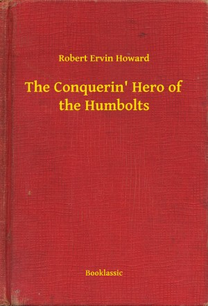 The Conquerin' Hero of the Humbolts by Robert Ervin Howard from PublishDrive Inc in General Novel category