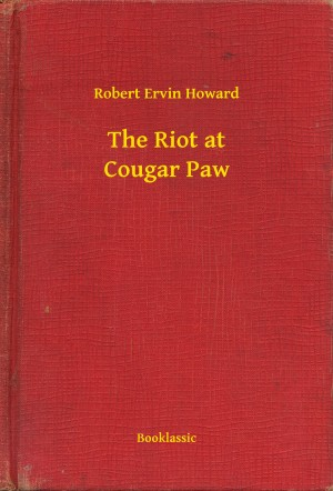 The Riot at Cougar Paw by Robert Ervin Howard from PublishDrive Inc in General Novel category