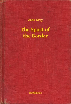 The Spirit of the Border by Zane Grey from PublishDrive Inc in General Novel category