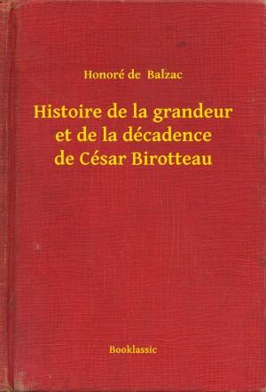 Histoire de la grandeur et de la décadence de César Birotteau by Honoré de  Balzac from PublishDrive Inc in General Novel category