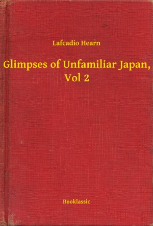 Glimpses of Unfamiliar Japan, Vol 2 by Lafcadio Hearn from PublishDrive Inc in Travel category