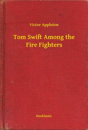 Tom Swift Among the Fire Fighters by Victor Appleton from PublishDrive Inc in General Novel category