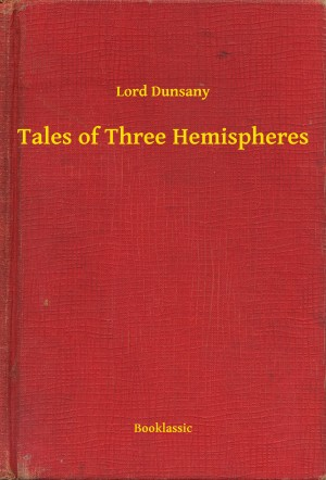 Tales of Three Hemispheres by Lord Dunsany from PublishDrive Inc in General Novel category