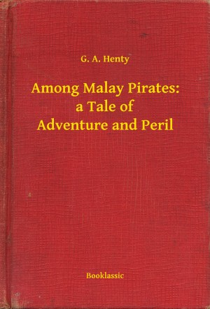 Among Malay Pirates: a Tale of Adventure and Peril by G. A. Henty from PublishDrive Inc in General Novel category