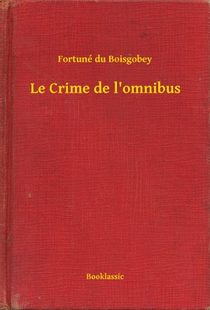 Le Crime de l'omnibus by Fortuné du Boisgobey from PublishDrive Inc in General Novel category