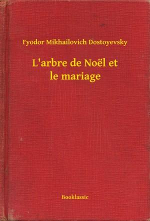 L'arbre de Noël et le mariage by Fyodor Mikhailovich Dostoyevsky from PublishDrive Inc in General Novel category