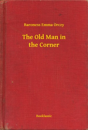 The Old Man in the Corner by Baroness Emma Orczy from PublishDrive Inc in General Novel category