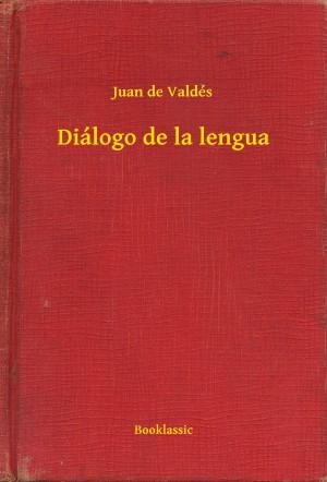 Diálogo de la lengua by Juan de Valdés from PublishDrive Inc in General Academics category