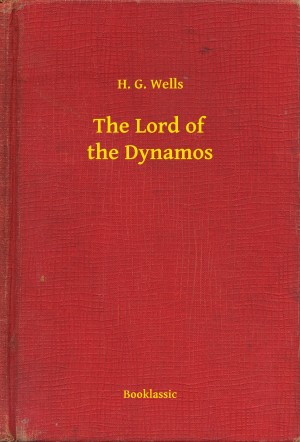 The Lord of the Dynamos by H. G. Wells from PublishDrive Inc in General Novel category