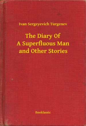 The Diary Of A Superfluous Man and Other Stories by Ivan Sergeyevich Turgenev from PublishDrive Inc in General Novel category