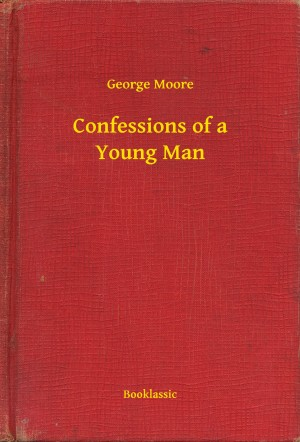 Confessions of a Young Man by George Moore from PublishDrive Inc in Autobiography,Biography & Memoirs category