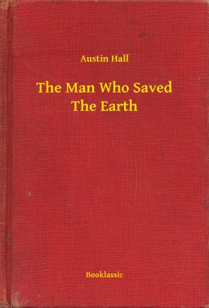 The Man Who Saved The Earth by Austin Hall from PublishDrive Inc in General Novel category