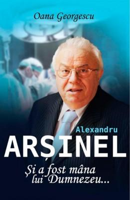 Alexandru Ar?inel. ?i a fost mâna lui Dumnezeu... by Anna Yen from PublishDrive Inc in Autobiography,Biography & Memoirs category