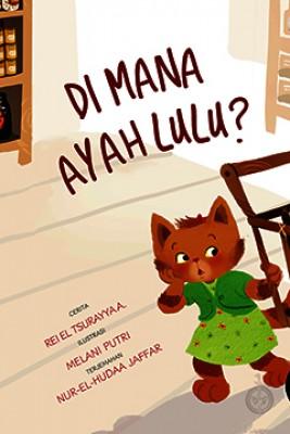 Di Mana Ayah Lulu? by Rei El Tsurayya A diterjemahkan oleh Nur-El-Hudaa Jaffar from Pustaka Nasional Pte Ltd in Children category