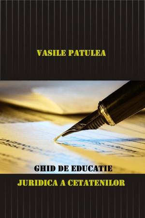 Ghid de educație juridică a cetățenilor by Vasile Patulea from SC In Hamac Distribution SRL in General Novel category
