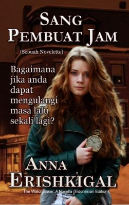 SANG PEMBUAT JAM (The Watchmaker) (Indonesian Edition) by Anna Erishkigal from Seraphim Press in Indonesian Novels category