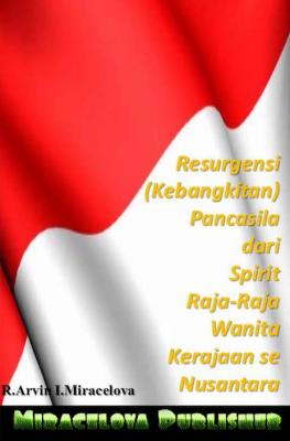 Resurgensi (Kebangkitan) Pancasila dari Spirit Raja-Raja Wanita di Kerajaan Senusantara by R.Arvin I.Miracelova from STDC Miracelova Films & Publisher in General Novel category