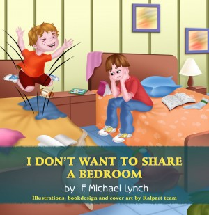 I Don't Want to Share a Bedroom by F. Michael Lynch from Strategic Book Publishing & Rights Agency in Teen Novel category