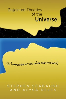 Disjointed Theories of the Universe by Stephen Seabaugh from Strategic Book Publishing & Rights Agency in General Novel category