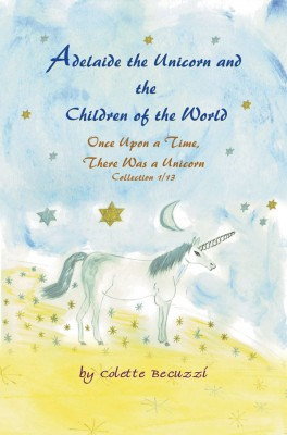 Adelaide the Unicorn and the Children of the World by Colette Becuzzi from Strategic Book Publishing & Rights Agency in General Novel category