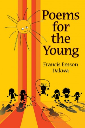 Poems for the Young by Francis Emson Dakwa from Strategic Book Publishing & Rights Agency in General Novel category