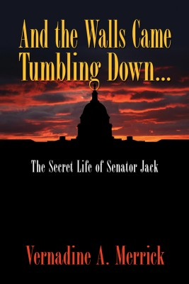 And the Walls Came Tumbling Down... - The Secret Life of Senator Jack by Vernadine Merrick from Strategic Book Publishing & Rights Agency in General Novel category