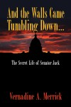 And the Walls Came Tumbling Down... - The Secret Life of Senator Jack by Vernadine Merrick from  in  category