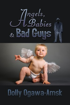 Angels, Babies & Bad Guys by Dolly L. Ogawa-Amsk from Strategic Book Publishing & Rights Agency in General Novel category