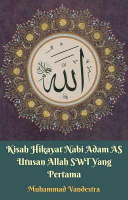 Kisah Hikayat Nabi Adam AS Utusan Allah SWT Yang Pertama by Muhammad Vandestra from StreetLib SRL in General Novel category