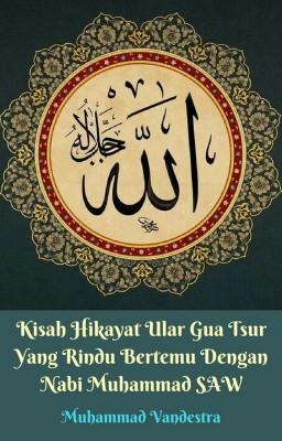 Kisah Hikayat Ular Gua Tsur Yang Rindu Bertemu Dengan Nabi Muhammad SAW by Muhammad Vandestra from StreetLib SRL in General Novel category