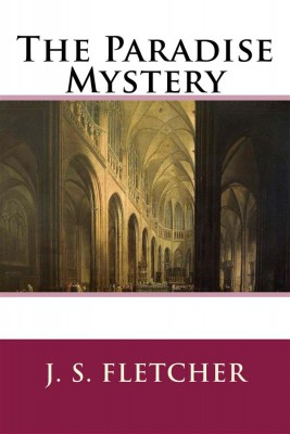 The Paradise Mystery  by J. S. Fletcher from StreetLib SRL in General Novel category