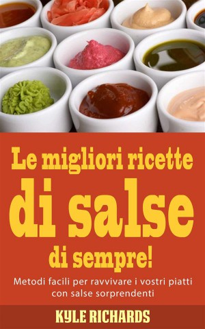 Le Migliori Ricette Di Salse Di Sempre! by Kyle Richards from StreetLib SRL in Recipe & Cooking category