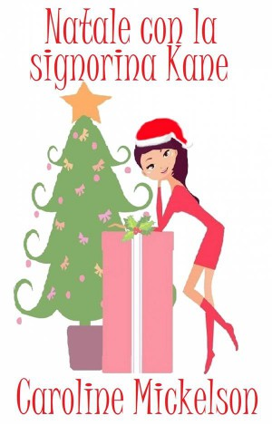 Natale Con La Signorina Kane by Caroline Mickelson from StreetLib SRL in Romance category