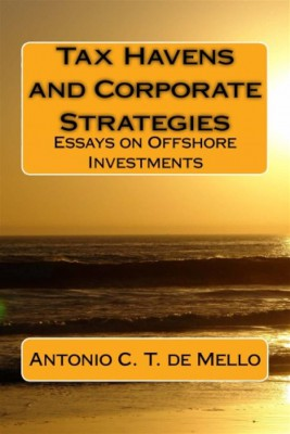 Tax Havens And Corporate Strategies - Essays On Offshore Investments by Antonio C. T. de Mello from StreetLib SRL in Engineering & IT category