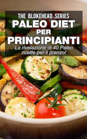 Paleo Diet Per Principianti : La Rivelazione Di 40 Paleo Ricette Per Il Pranzo! by The Blokehead from StreetLib SRL in Family & Health category