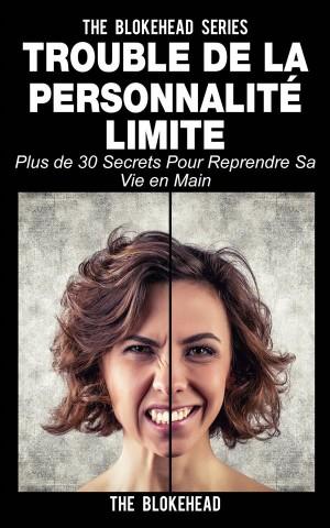 Trouble De La Personnalité Limite: Plus De 30 Secrets Pour Reprendre Sa Vie En Main by The Blokehead from StreetLib SRL in Family & Health category