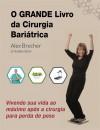 O Grande Livro Da Cirurgia Bariátrica: Vivendo Sua Vida Ao Máximo Após A Cirurgia Para Perda De Peso by Alex Brecher from  in  category