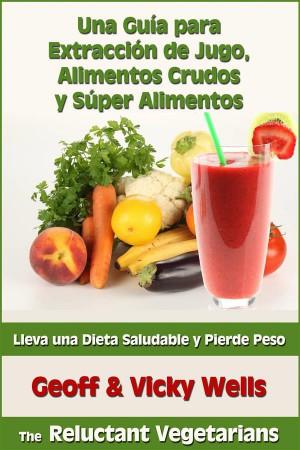 Una Guía Para Extracción De Jugo, Alimentos Crudos Y Súper Alimentos by  Vicky Wells from StreetLib SRL in Family & Health category